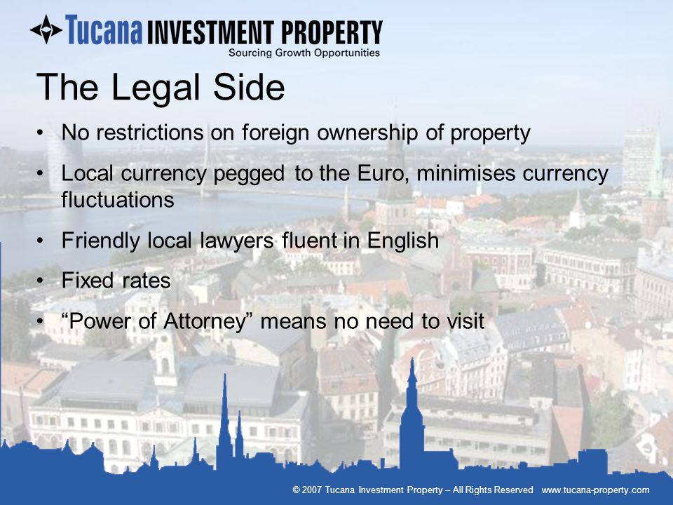 The Legal Side No restrictions on foreign ownership of property