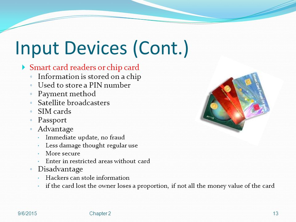 Input Devices (Cont.) Smart card readers or chip card