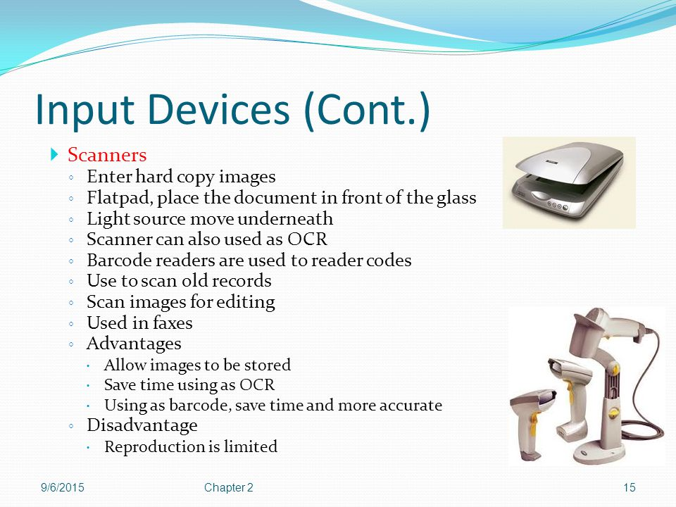 Input Devices (Cont.) Scanners Enter hard copy images