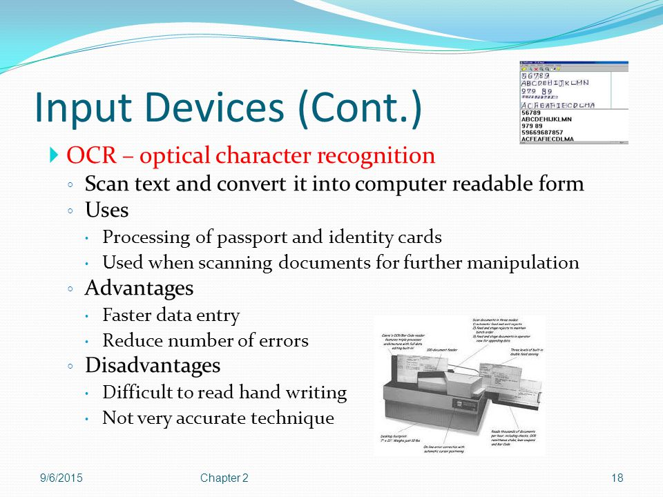 Input Devices (Cont.) OCR – optical character recognition
