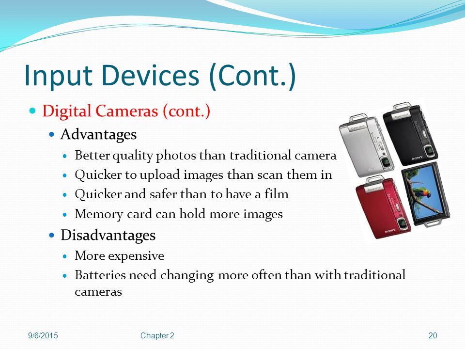 Input Devices (Cont.) Digital Cameras (cont.) Advantages Disadvantages
