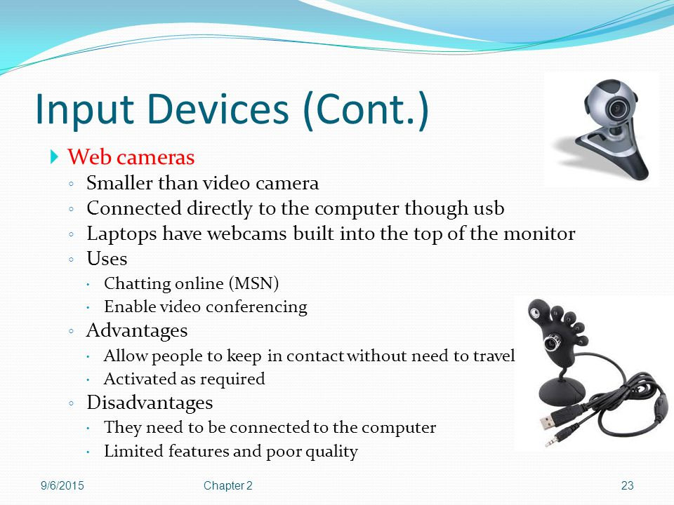 Input Devices (Cont.) Web cameras Smaller than video camera