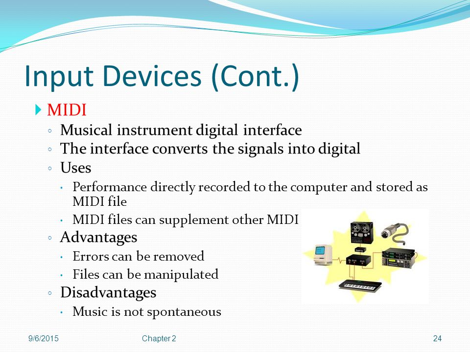 Input Devices (Cont.) MIDI Musical instrument digital interface