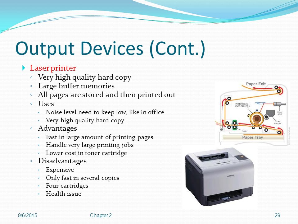 Output Devices (Cont.) Laser printer Very high quality hard copy