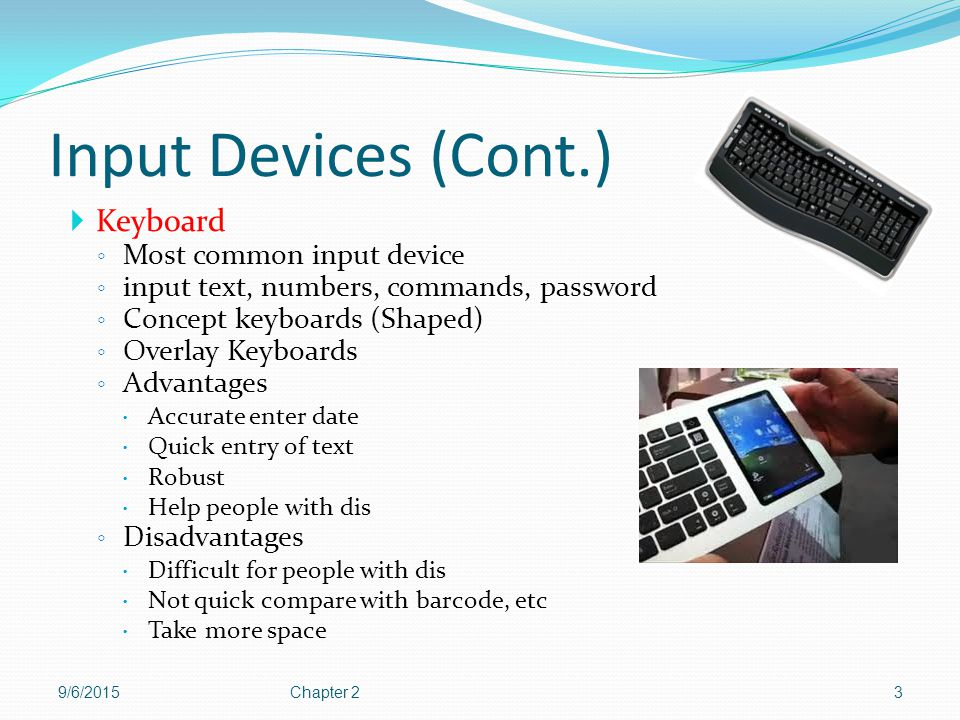Input Devices (Cont.) Keyboard Most common input device