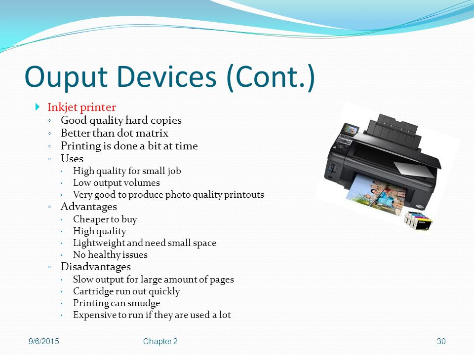 Ouput Devices (Cont.) Inkjet printer Good quality hard copies