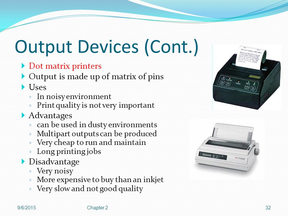 Output Devices (Cont.) Dot matrix printers