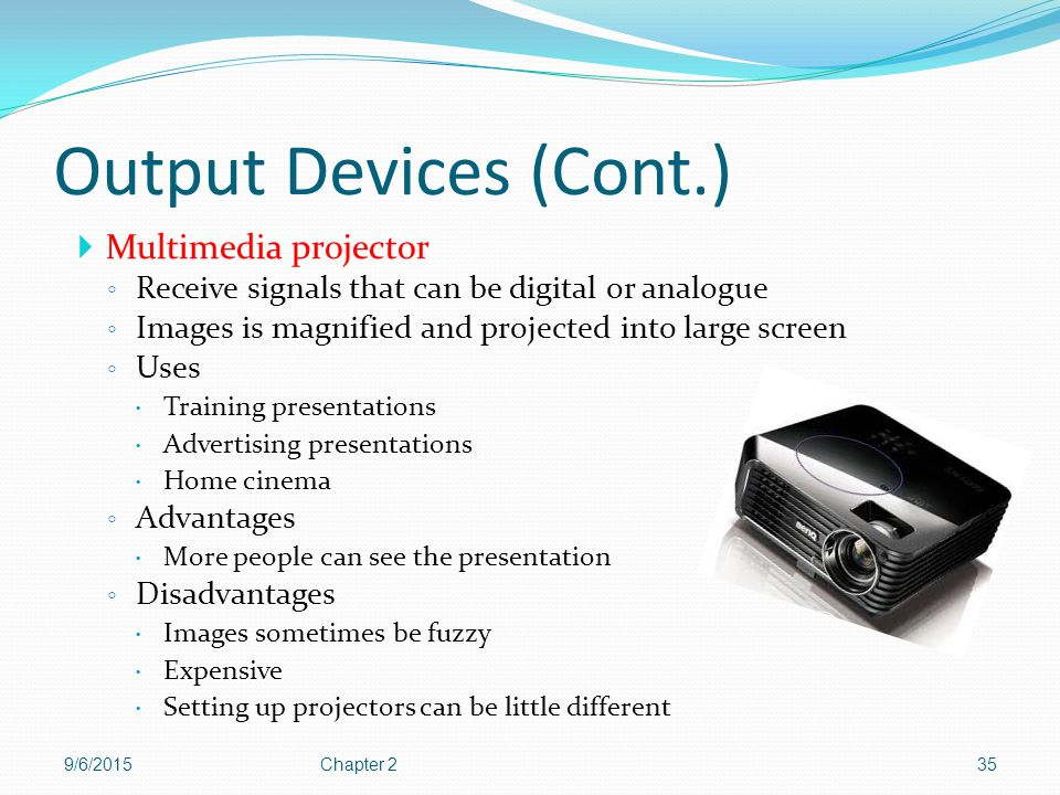 Output Devices (Cont.) Multimedia projector