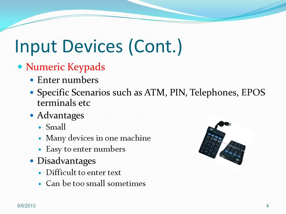 Input Devices (Cont.) Numeric Keypads Enter numbers