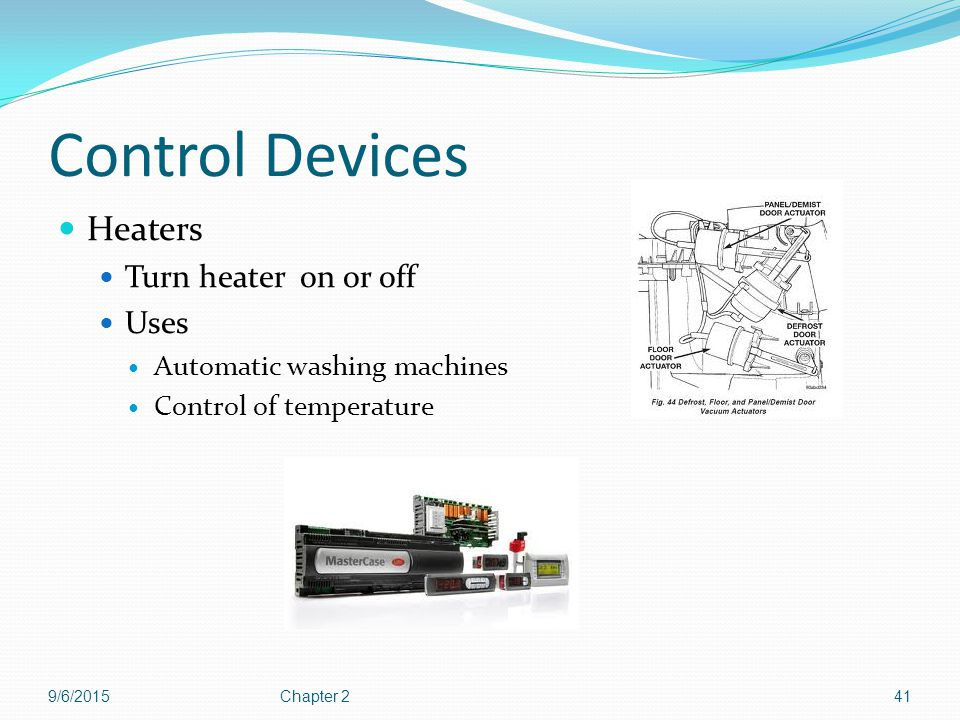 Control Devices Heaters Turn heater on or off Uses