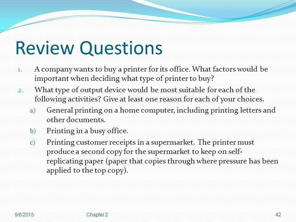Review Questions A company wants to buy a printer for its office. What factors would be important when deciding what type of printer to buy