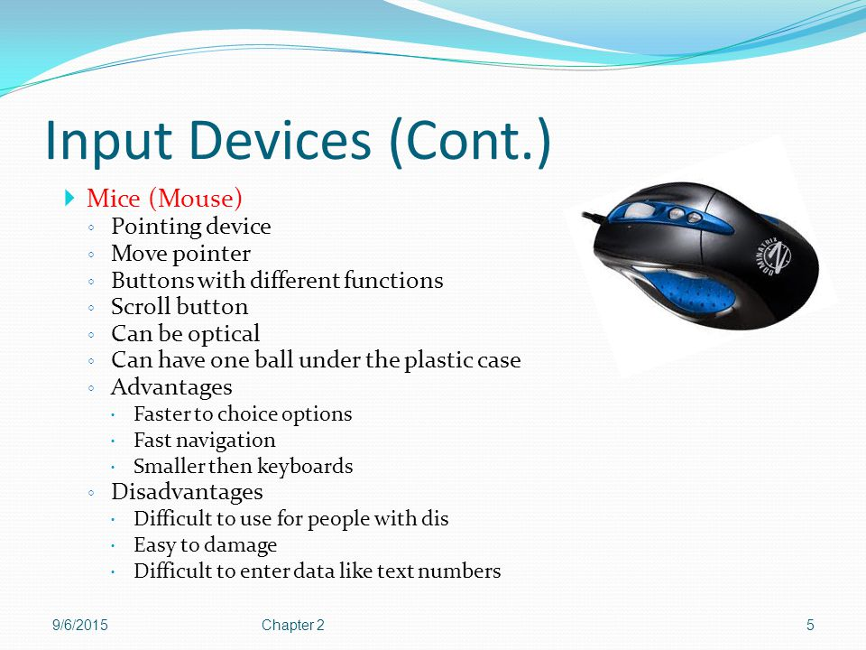 Input Devices (Cont.) Mice (Mouse) Pointing device Move pointer