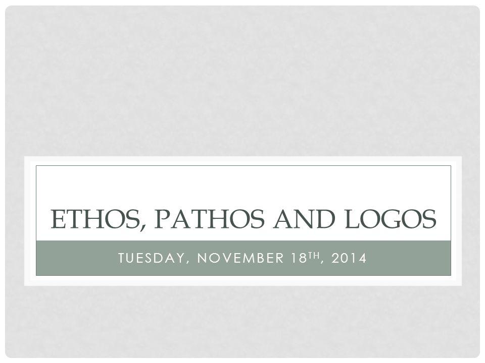 Ethos, Pathos and Logos Tuesday, November 18th, 2014