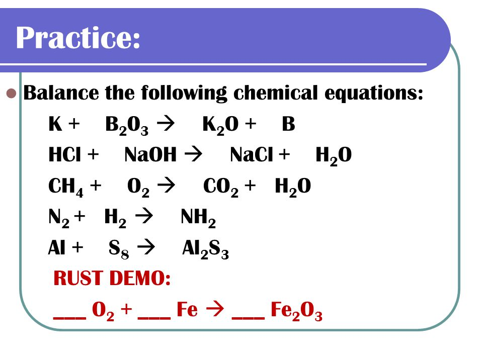 Practice: Balance the following chemical equations: K + B203  K2O + B