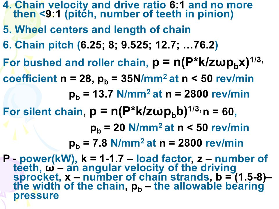 4. Chain velocity and drive ratio 6:1 and no more then <9:1 (pitch, number of teeth in pinion)