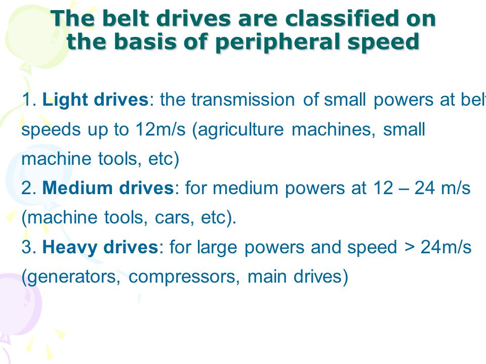 The belt drives are classified on the basis of peripheral speed