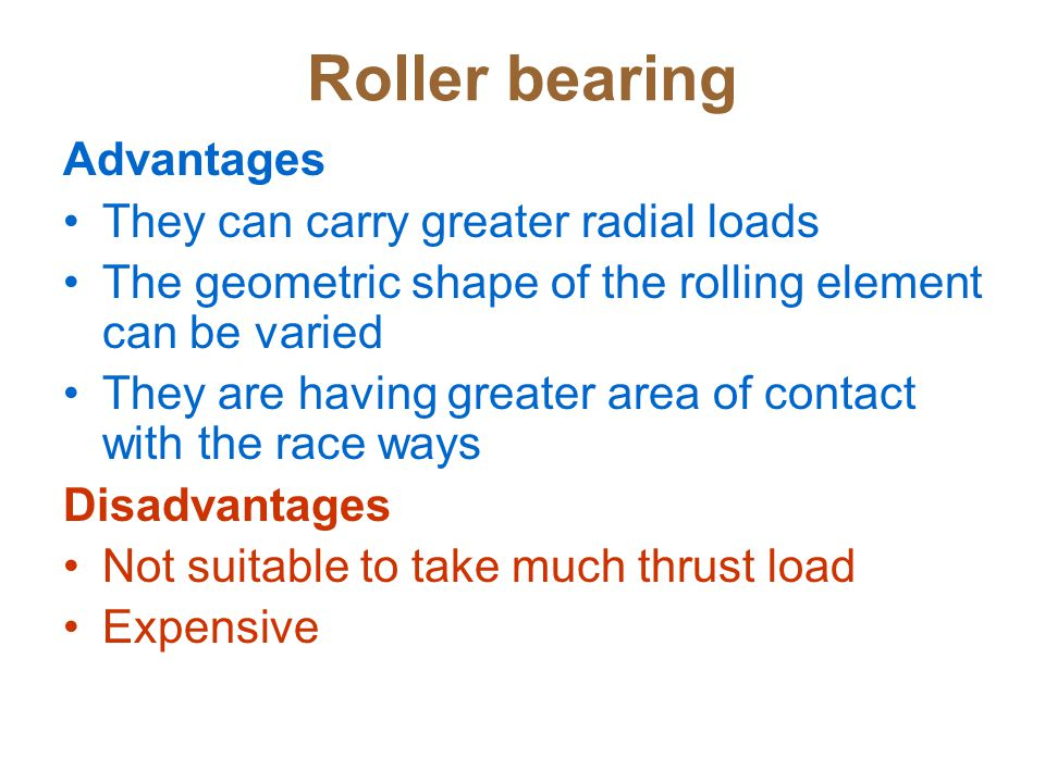 Roller bearing Advantages They can carry greater radial loads