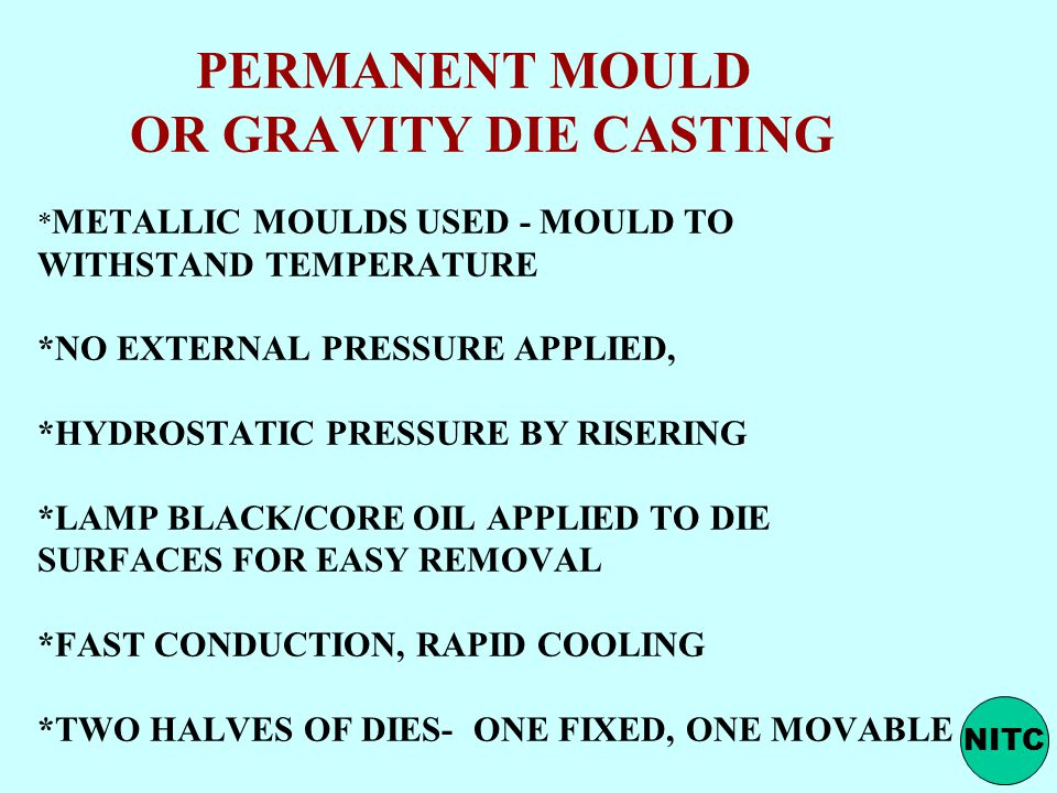 PERMANENT MOULD OR GRAVITY DIE CASTING