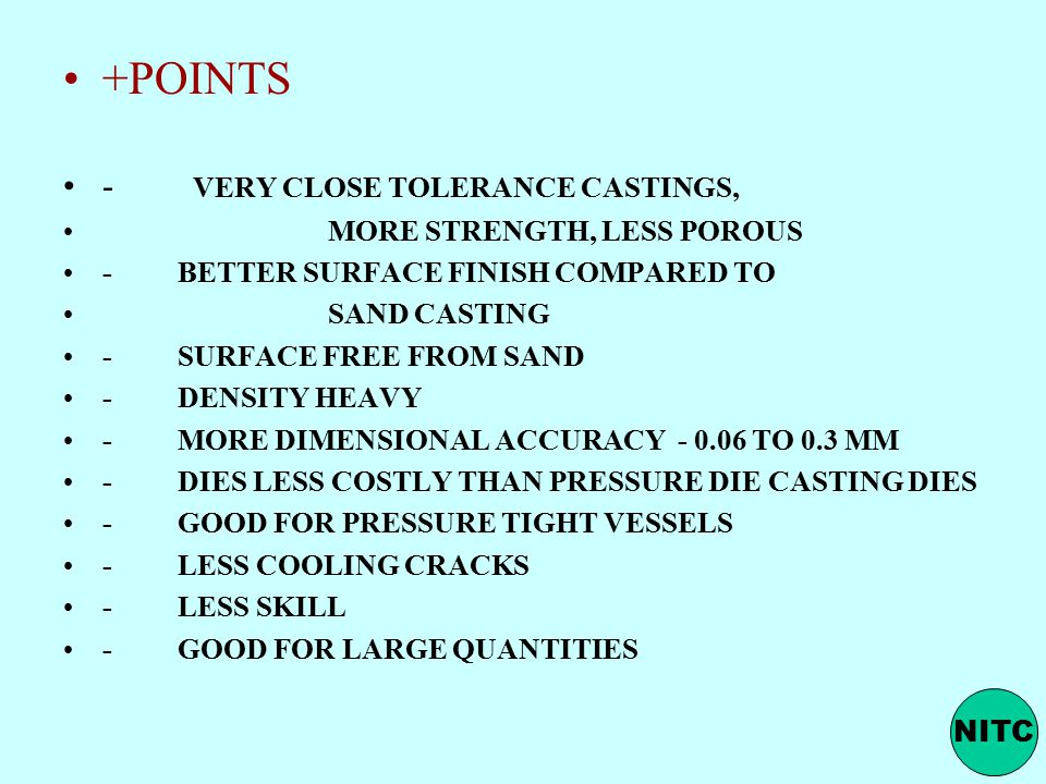 +POINTS - VERY CLOSE TOLERANCE CASTINGS, MORE STRENGTH, LESS POROUS