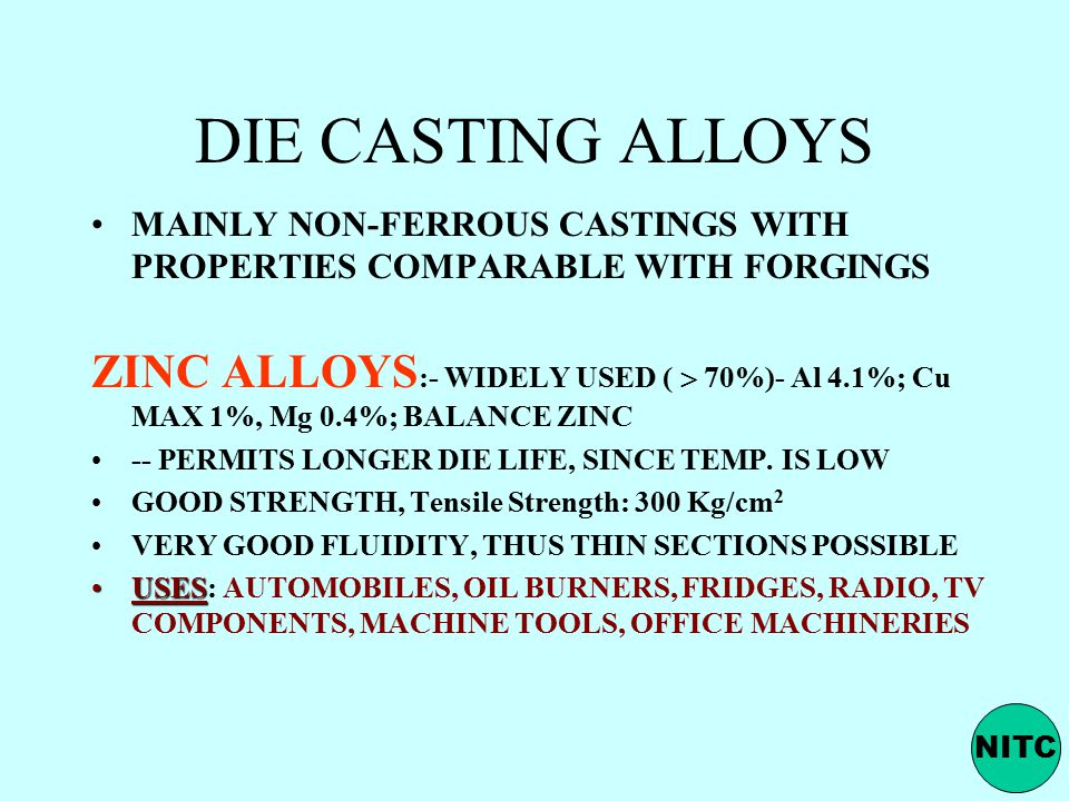 DIE CASTING ALLOYS MAINLY NON-FERROUS CASTINGS WITH PROPERTIES COMPARABLE WITH FORGINGS.