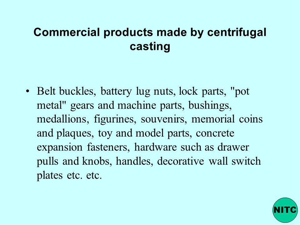 Commercial products made by centrifugal casting