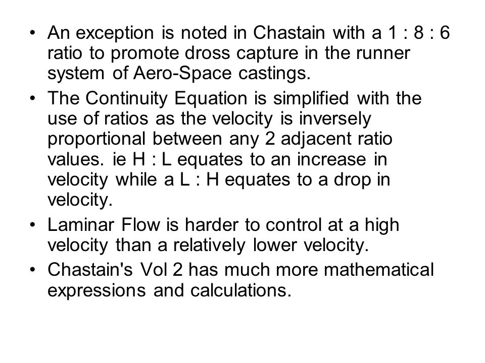An exception is noted in Chastain with a 1 : 8 : 6 ratio to promote dross capture in the runner system of Aero-Space castings.