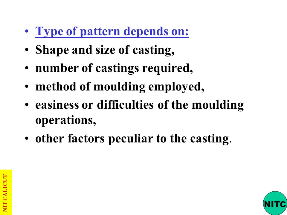 Type of pattern depends on: Shape and size of casting,