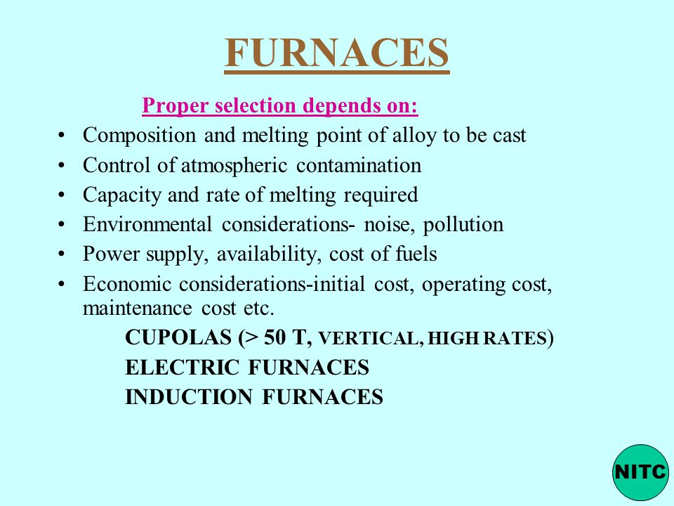 FURNACES Proper selection depends on: