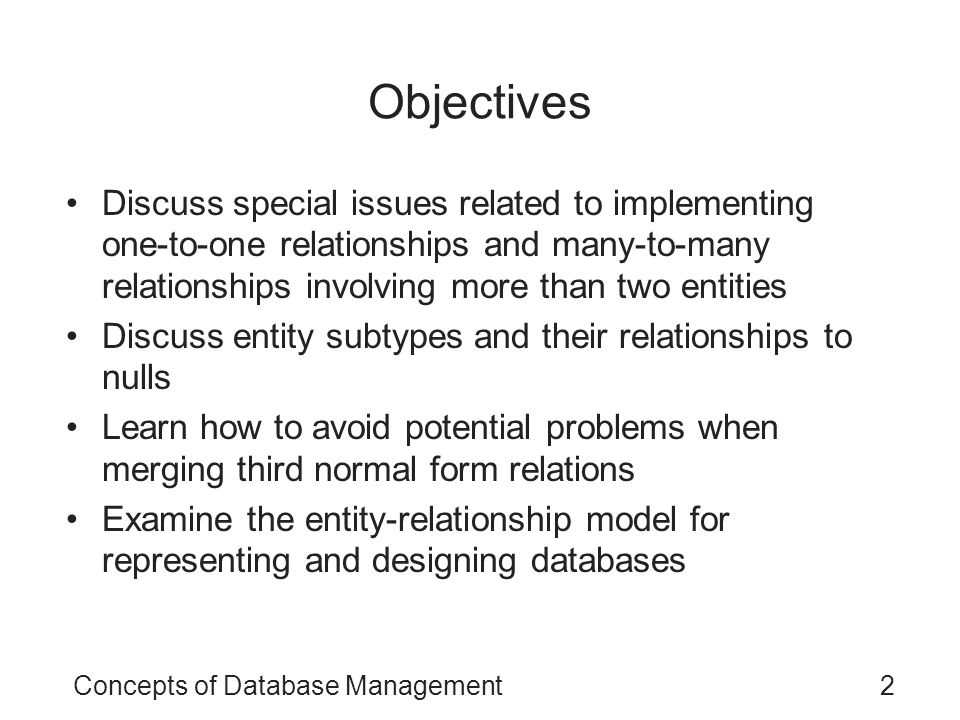 Objectives Discuss special issues related to implementing one-to-one relationships and many-to-many relationships involving more than two entities.