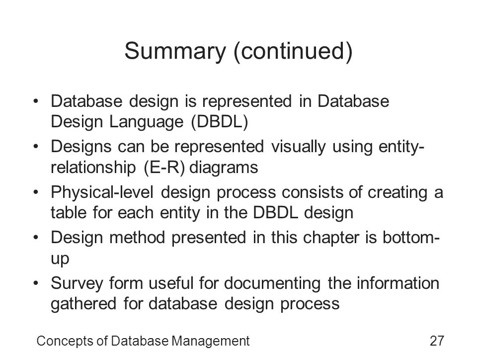 Summary (continued) Database design is represented in Database Design Language (DBDL)