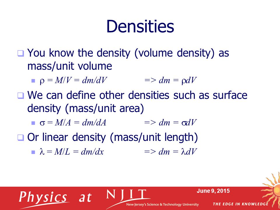 Densities You know the density (volume density) as mass/unit volume