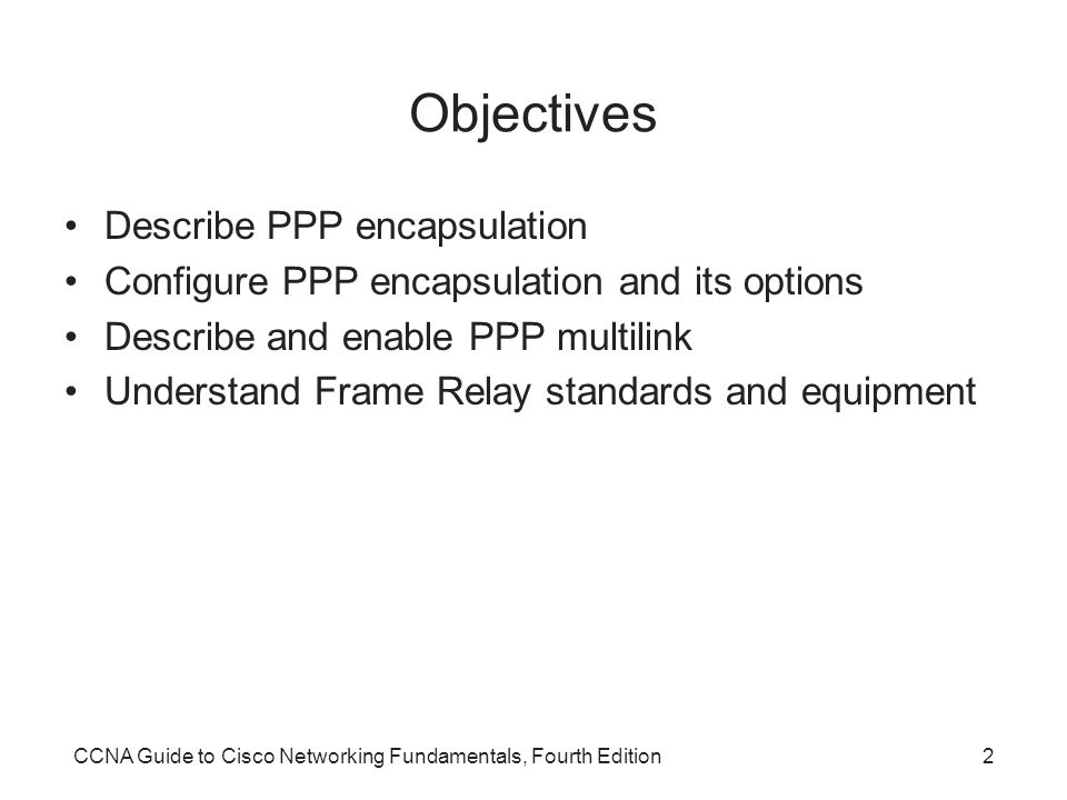 Objectives Describe PPP encapsulation