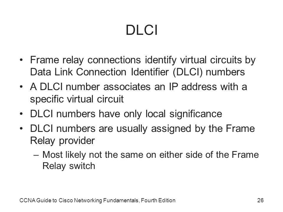 DLCI Frame relay connections identify virtual circuits by Data Link Connection Identifier (DLCI) numbers.