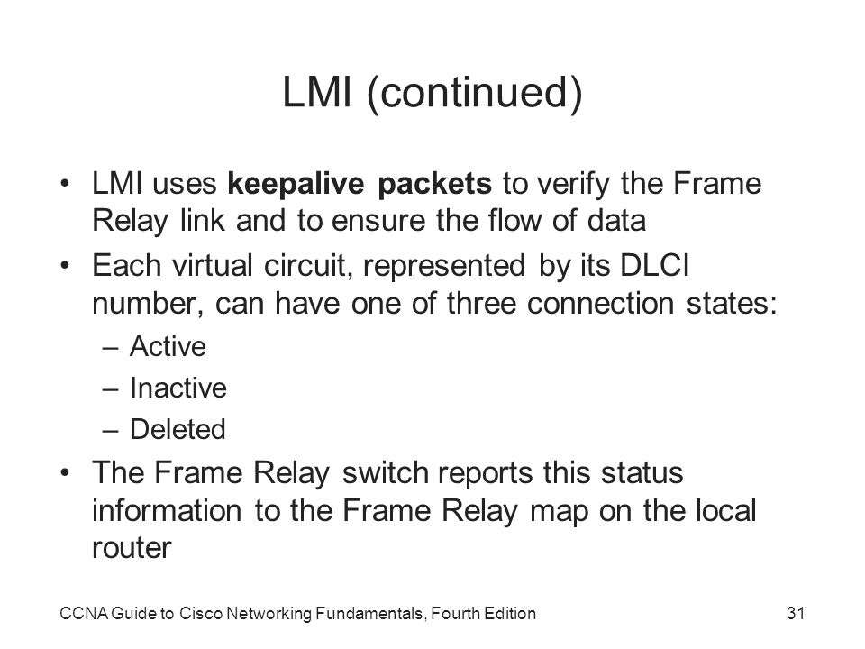LMI (continued) LMI uses keepalive packets to verify the Frame Relay link and to ensure the flow of data.