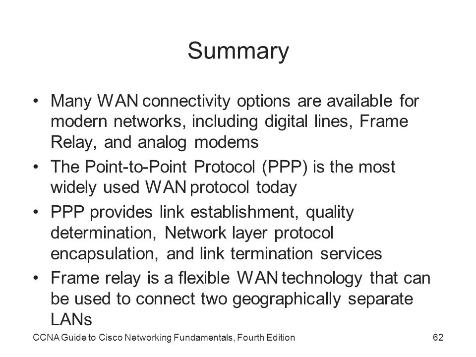 Summary Many WAN connectivity options are available for modern networks, including digital lines, Frame Relay, and analog modems.