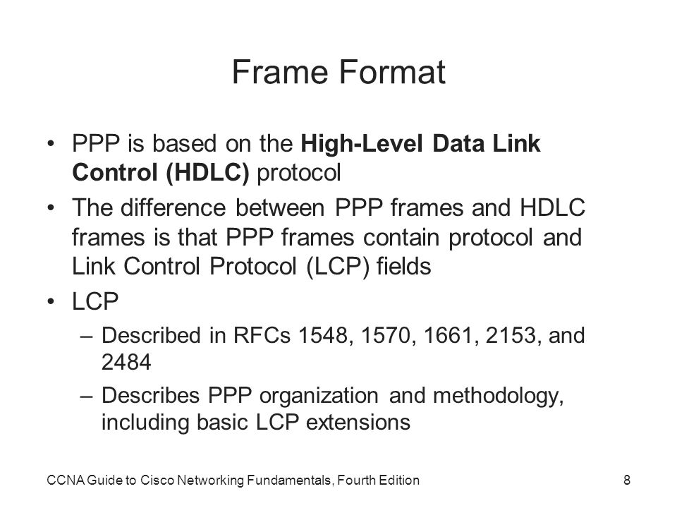 Frame Format PPP is based on the High-Level Data Link Control (HDLC) protocol.