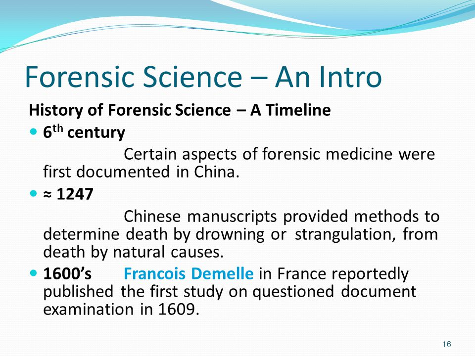 history forensic science The history of forensic science dates back thousands of years fingerprinting was  one of its first applications the ancient chinese used fingerprints to identify.
