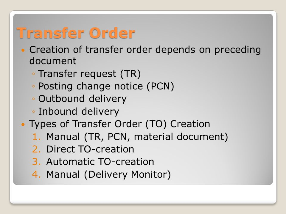 Transfer Order Creation of transfer order depends on preceding document. Transfer request (TR) Posting change notice (PCN)