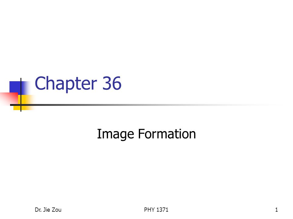 Chapter 36 Image Formation Dr. Jie Zou PHY 1371