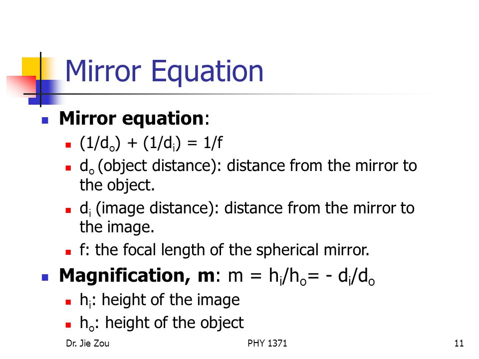 Mirror Equation Mirror equation: Magnification, m: m = hi/ho= - di/do