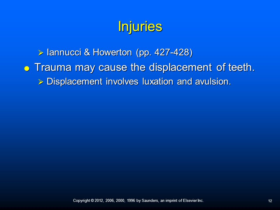 Injuries Trauma may cause the displacement of teeth.