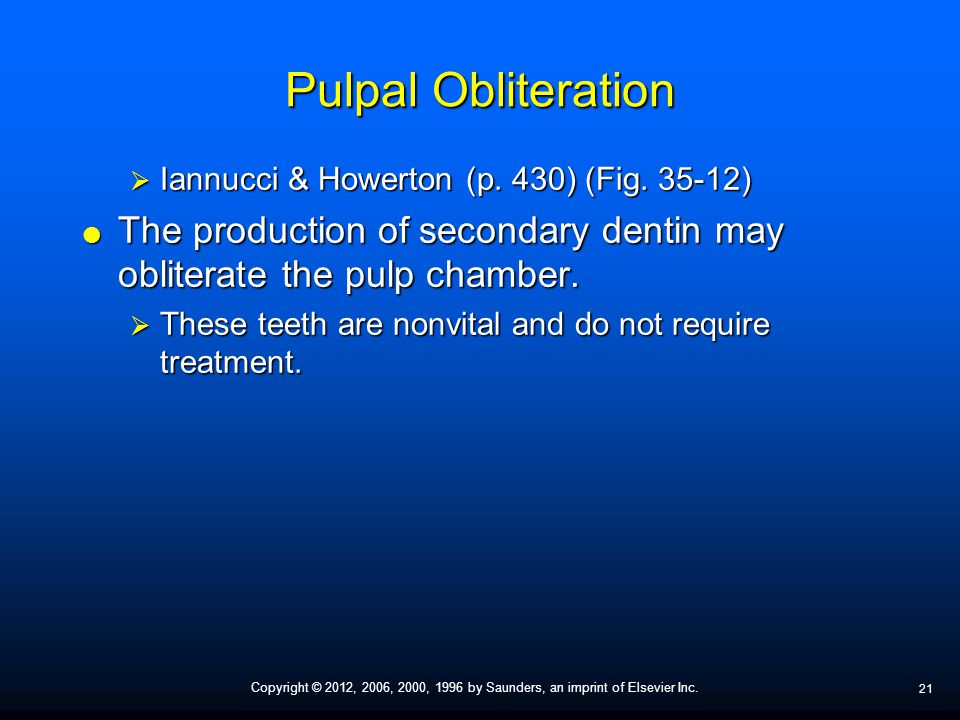 Pulpal Obliteration Iannucci & Howerton (p. 430) (Fig ) The production of secondary dentin may obliterate the pulp chamber.