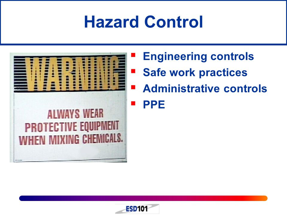 Hazard Control Engineering controls Safe work practices