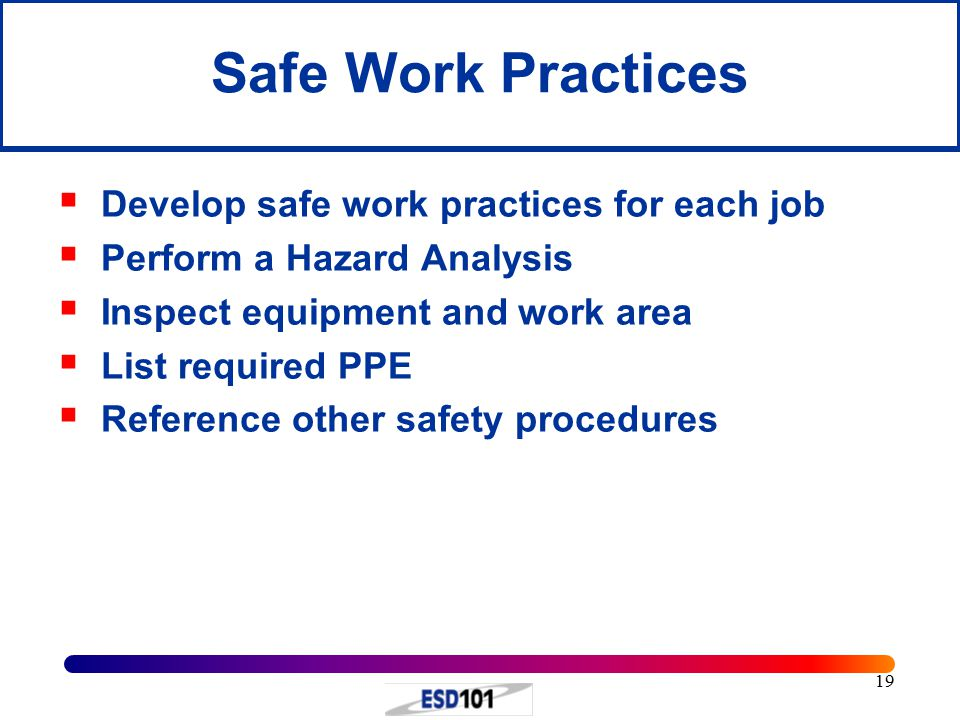 Safe Work Practices Develop safe work practices for each job