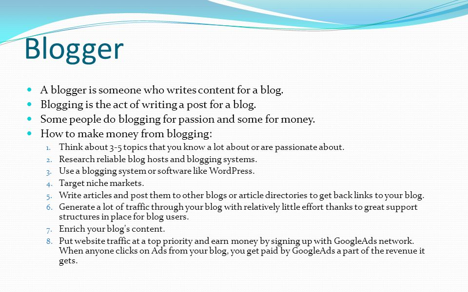 Blogger A blogger is someone who writes content for a blog.