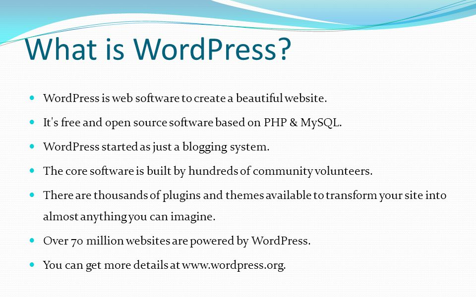 What is WordPress WordPress is web software to create a beautiful website. It s free and open source software based on PHP & MySQL.