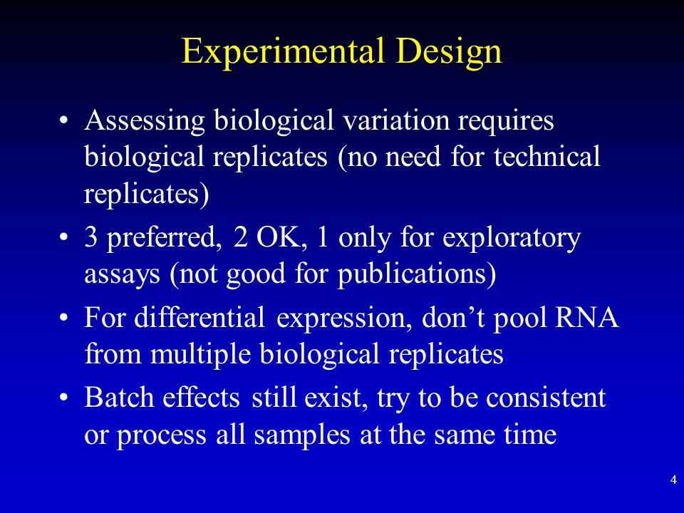 Experimental Design Assessing biological variation requires biological replicates (no need for technical replicates)