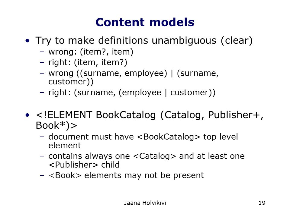 Content models Try to make definitions unambiguous (clear)