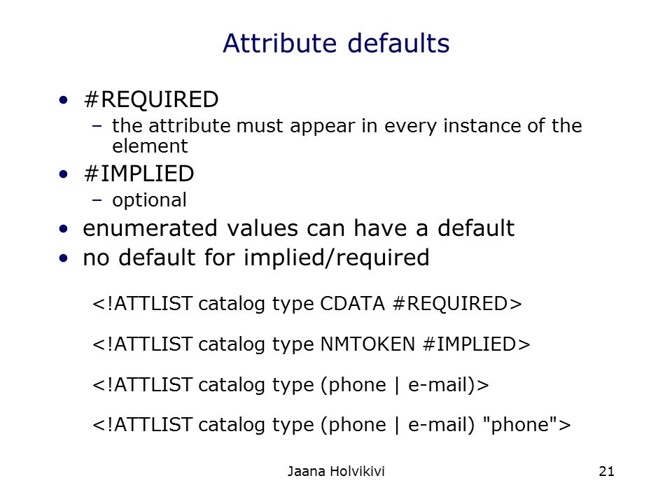 Attribute defaults #REQUIRED #IMPLIED