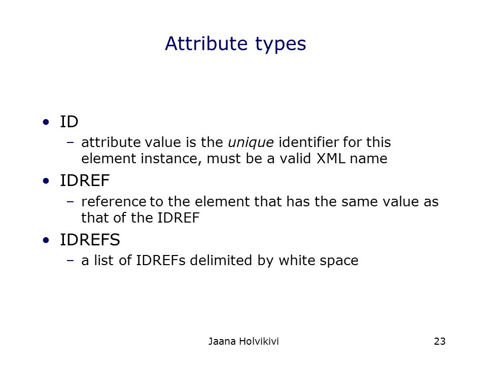 Attribute types ID IDREF IDREFS